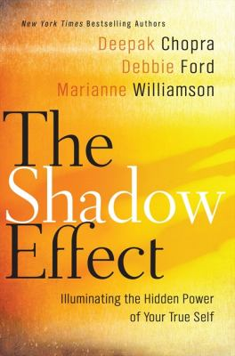 Cover image for The shadow effect : illuminating the hidden power of your true self