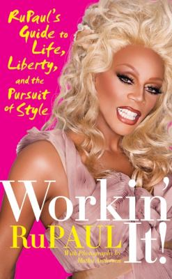 Cover image for Workin' it! : RuPaul's guide to life, liberty, and the pursuit of style