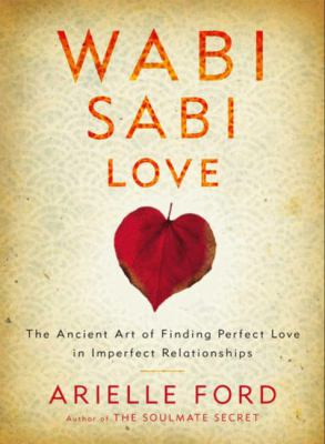 Cover image for Wabi sabi love : the ancient art of finding perfect love in imperfect relationships