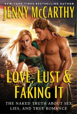 Cover image for Love, lust, & faking it : the naked truth about sex, lies, and true romance