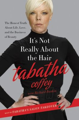 Cover image for It's not really about the hair : the honest truth about life, love, and the business of beauty