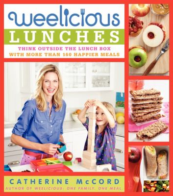 Cover image for Weelicious lunches : think outside the lunch box with more than 160 happier meals