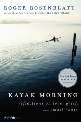 Cover image for Kayak morning : reflections on love, grief, and small boats