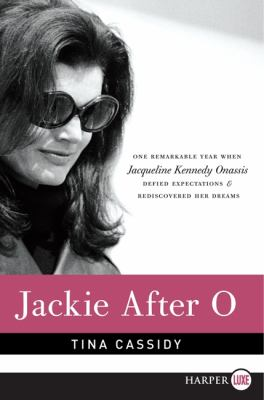 Cover image for Jackie after O : one remarkable year when Jacqueline Kennedy Onassis defied expectations and rediscovered her dreams