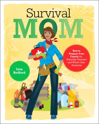 Cover image for Survival mom : how to prepare your family for everyday disasters and worst-case scenarios
