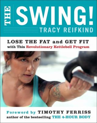Cover image for The swing! : lose the fat and get fit with this revolutionary kettlebell program