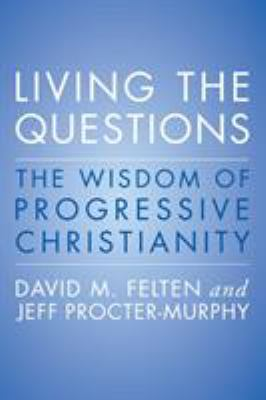 Cover image for Living the questions : the wisdom of progressive Christianity