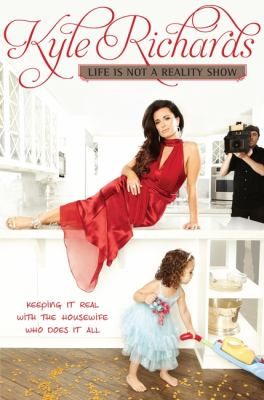 Cover image for Life is not a reality show : keeping it real with the housewife who does it all