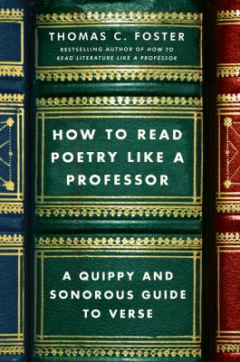 Cover image for How to read poetry like a professor : a quippy and sonorous guide to verse