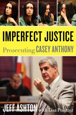 Cover image for Imperfect justice : prosecuting Casey Anthony