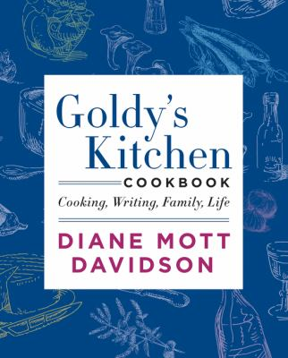 Cover image for Diane Mott Davidson presents Goldy's kitchen cookbook : cooking, writing, family, life.
