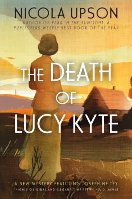 Cover image for The death of Lucy Kyte : a Josephine Tey mystery