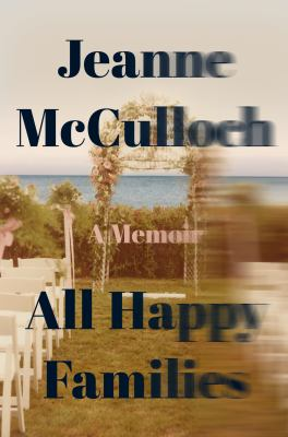 Cover image for All happy families : a memoir