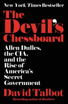 Cover image for The devil's chessboard : Allen Dulles, the CIA, and the rise of America's secret government
