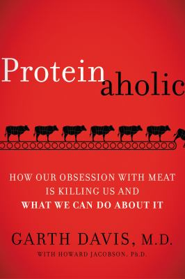 Cover image for Proteinaholic : how our obsession with meat is killing us and what we can do about it
