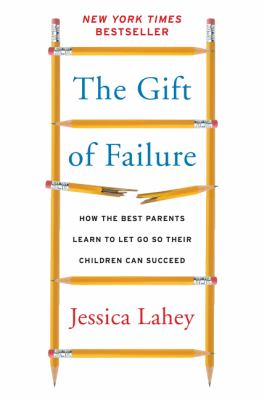 Cover image for The gift of failure : how the best parents learn to let go so their children can succeed