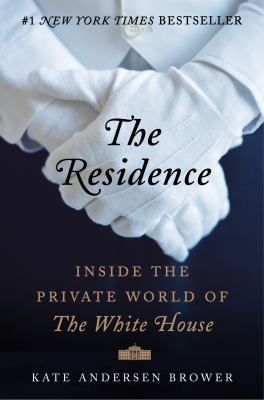 Cover image for The residence : inside the private world of the White House