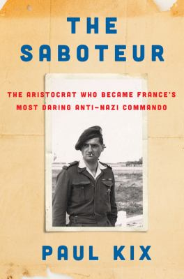 Cover image for The saboteur : the aristocrat who became France's most daring anti-Nazi commando