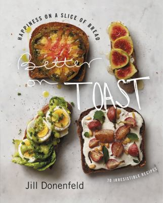 Cover image for Better on toast : happiness on a slice of bread : 70 irresistible recipes