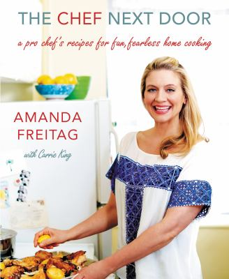 Cover image for The chef next door : a pro chef's recipes for fun, fearless home cooking