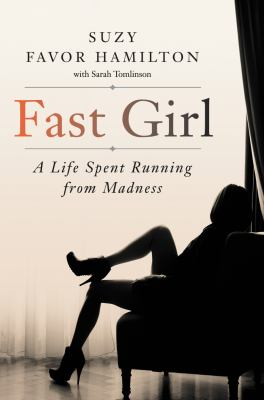 Cover image for Fast girl : a life spent running from madness