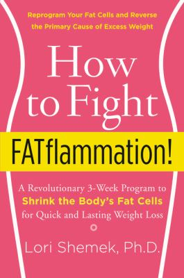 Cover image for How to fight fatflammation! : a revolutionary 3-week program to shrink the body's fat cells for quick and lasting weight loss