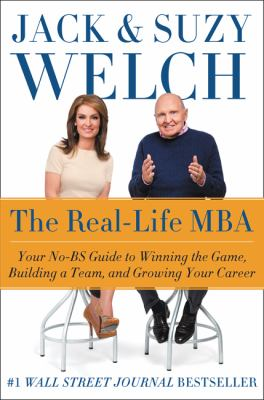 Cover image for The real-life MBA : your no-BS guide to winning the game, building a team, and growing your career