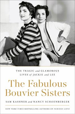 Cover image for The fabulous Bouvier sisters : the tragic and glamorous lives of Jackie and Lee