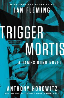 Cover image for Trigger mortis : a James Bond novel