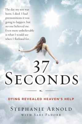Cover image for 37 seconds : dying revealed heaven's help--a mother's journey
