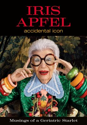 Cover image for Iris Apfel : accidental icon : musings of a geriatric starlet
