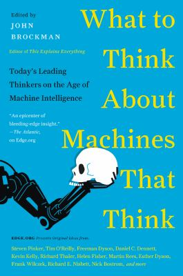 Cover image for What to think about machines that think : today's leading thinkers on the age of machine intelligence