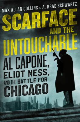 Cover image for Scarface and the untouchable : Al Capone, Eliot Ness, and the battle for Chicago
