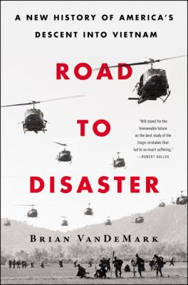 Cover image for Road to disaster : a new history of America's descent into Vietnam