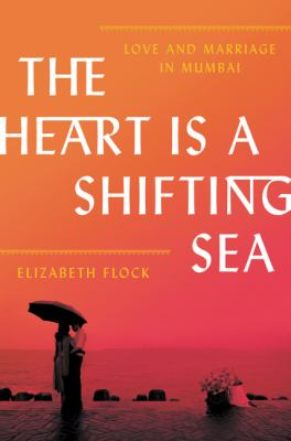 Cover image for The heart is a shifting sea : love and marriage in Mumbai