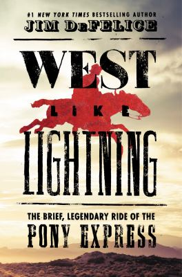 Cover image for West like lightning : the brief, legendary ride of the Pony Express