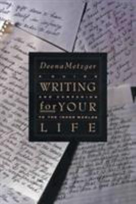 Cover image for Writing for your life : a guide and companion to the inner worlds