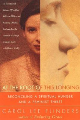 Cover image for At the root of this longing : reconciling a spiritual hunger and a feminist thirst