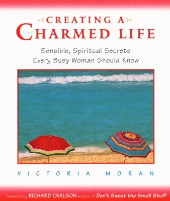 Cover image for Creating a charmed life : sensible, spiritual secrets every busy woman should know
