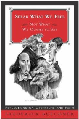 Cover image for Speak what we feel (not what we ought to say) : reflections on literature and faith