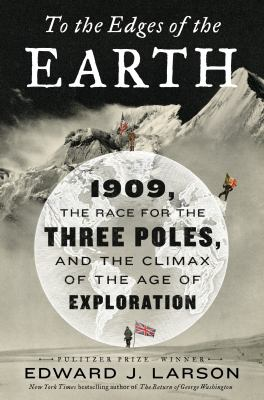 Cover image for To the edges of the Earth : 1909, the race for the three poles, and the climax of the age of exploration
