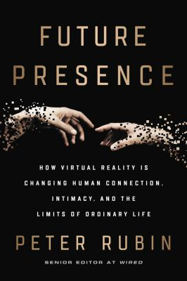 Cover image for Future presence : how virtual reality is changing human connection, intimacy, and the limits of ordinary life