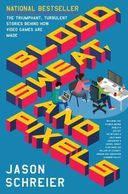 Cover image for Blood, sweat, and pixels : the triumphant, turbulent stories behind how video games are made