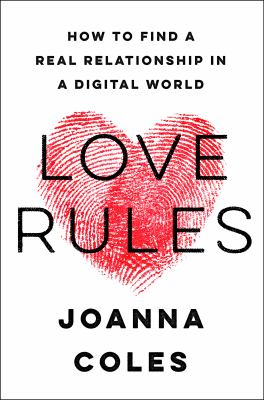 Cover image for Love rules : how to find a real relationship in a digital world