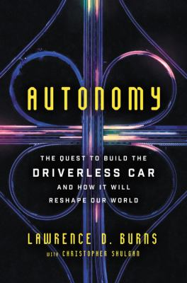 Cover image for Autonomy : the quest to build the driverless car-- and how it will reshape our world