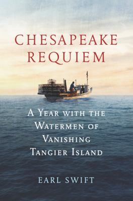 Cover image for Chesapeake requiem : a year with the watermen of vanishing Tangier Island