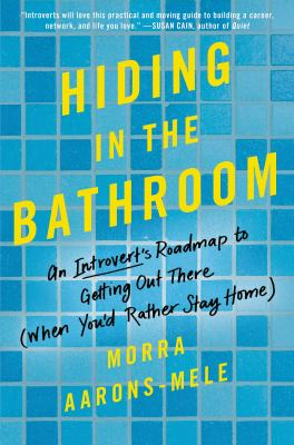 Cover image for Hiding in the bathroom : an introvert's roadmap to getting out there (when you'd rather stay home)