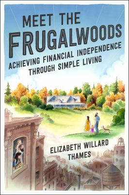 Cover image for Meet the Frugalwoods : achieving financial independence through simple living