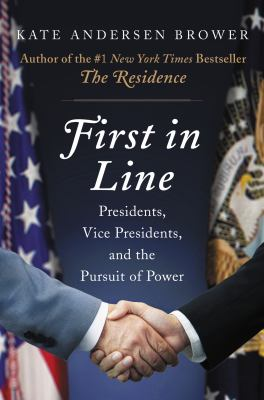 Cover image for First in line : presidents, vice presidents, and the pursuit of power