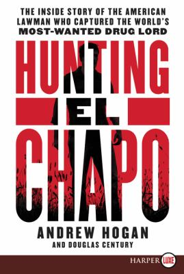 Cover image for Hunting El Chapo : the inside story of the American lawman who captured the world's most-wanted drug lord